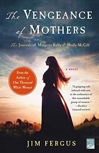 (The Vengeance of Mothers: The Journals of Margaret Kelly & Molly McGill: A Novel (One Thousand White Women Series))