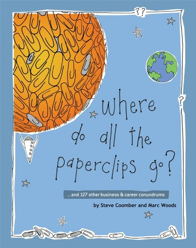 Where Do All the Paperclips Go?: ...and 127 other Business and Career Conundrums pdf epub