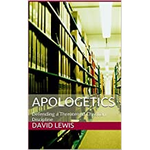 Apologetics: Defending a Threatened Christian Discipline (Apologetics, Christian, Philosophy, Mysticism)