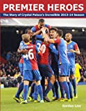img - for Premier Heroes: The story of Crystal Palace's incredible 2013-14 season book / textbook / text book