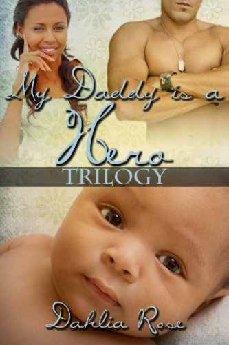 My Daddy is a Hero Trilogy Dahlia Rose