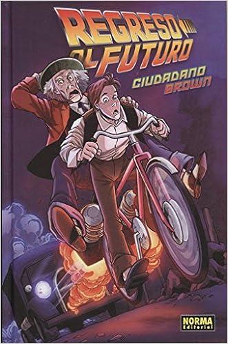 REGRESO AL FUTURO 03. CIUDADANO BROWN: Amazon.es: Erik Burnham, Alan Robinson y María Santaolalla Bob Gale: Libros