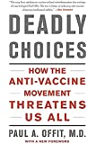 Deadly Choices: How the Anti-Vaccine Movement Threatens Us All