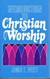 Introduction to Christian Worship, White, James F., 0687195098