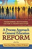 A Process Approach to General Education Reform, Susan Gano-Phillips, Robert W. Barnett, 1891859811