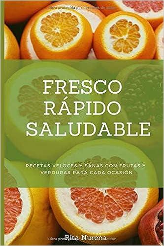 Fresco, Rápido Y Saludable: Recetas Veloces Y Sanas Con Frutas Y Verduras Para Cada Ocasión por Rita Nurena epub
