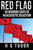 Red Flag: 50 Warning Signs of Narcissistic Seduction