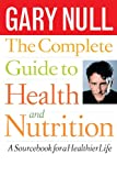 The Complete Guide to Health and Nutrition, Gary Null, 0440506123