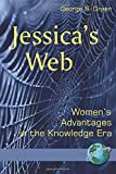 img - for Jessica's Web: Women's Advantages in the Knowledge Era by George B. Graen (2007-12-01) book / textbook / text book