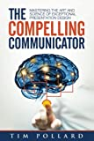 img - for The Compelling Communicator: Mastering the Art and Science of Exceptional Presentation Design book / textbook / text book