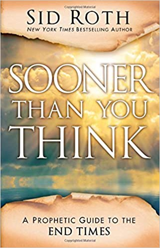 Book Sooner Than You Think: A Prophetic Guide to the End Times by Sid Roth (17-Feb-2015)