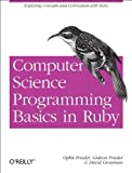 Computer Science Programming Basics in Ruby by Frieder, Ophir, Frieder, Gideon, Grossman, David. (O'Reilly Media,2013) [Paperback]