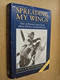 img - for Spreading My Wings: One of Britain's top women pilots tells her remarkable story book / textbook / text book