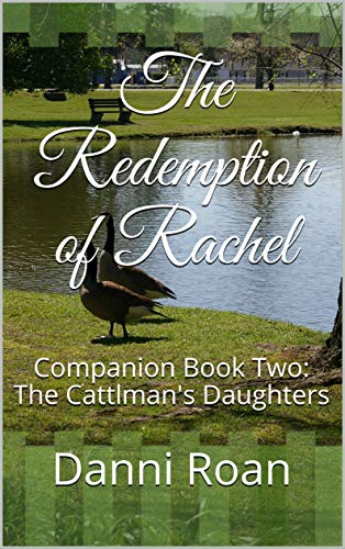 The Redemption of Rachel: Companion Book Two: The Cattlman's Daughters by [Roan, Danni]
