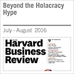 Beyond the Holacracy Hype | Ethan Bernstein,John Bunch,Niko Canner,Michael Lee