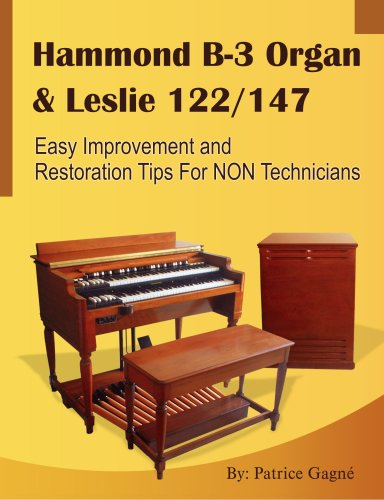 - Hammond B-3 Organ & Leslie 122/147 Easy Improvement and Restoration Tips for NON Technicians