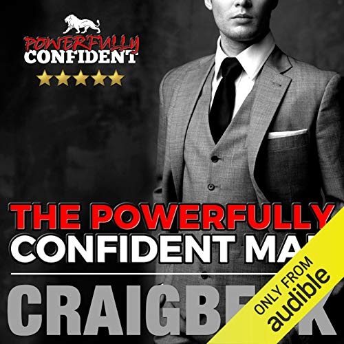 The Powerfully Confident Man: How to Develop Magnetically Attractive Self Confidence Audiobook [Free Download by Trial] thumbnail