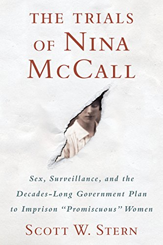 The Trials of Nina McCall: Sex, Surveillance, and the Decades-Long Government Plan to Imprison Promiscuous Women by [Stern, Scott W.]