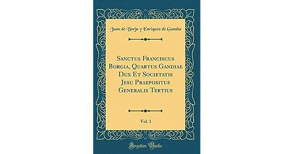 Amazon.com: Sanctus Franciscus Borgia, Quartus Gandiae Dux ...