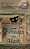 Beneath the Mask: A Sweet Regency Romance (Uncommon Lords and Ladies Book 1)