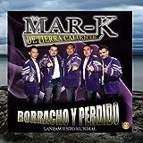 borracho Y Perdido ' - Single by La Mar-k De Tierra Caliente