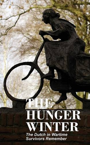 The Hunger Winter: The Dutch in Wartime, Survivors Remember pdf epub