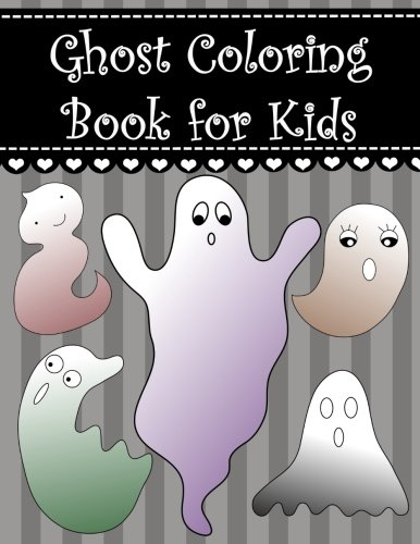 Ghost Coloring Book for Kids: Big, simple and easy cute Halloween ghost coloring book for kids, boys, girls and toddlers. Large pictures with adorable ... Coloring Books for Kids) (Volume 3) ()