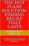The Hot Flash Solution: Finding Relief That Lasts: The Ultimate Guide to Healing Hot Flashes Naturally and Loving Menopause