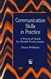 Communication Skills in Practice: A Practical Guide for Health Professionals