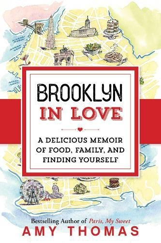 Brooklyn in Love: A Delicious Memoir of Food, Family, and Finding Yourself by Amy Thomas