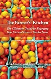 img - for The Farmer's Kitchen: The Ultimate Guide to Enjoying Your CSA and Farmers' Market Foods book / textbook / text book