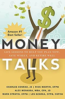 Money Talks: Life Lessons to Help You Plan Now, Save Wisely, and Retire Well by [Conrad, Charles, Martin, Rick, Menassa, Alex, Stratis, Mark, Szarka, Les]