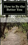 How to Be the Better You, Tristan Kelly, 1500144665