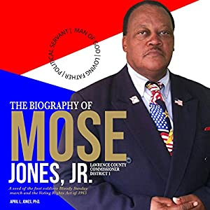 The Biography of Mose Jones Jr., Lawrence County Commissioner District 1 Audiobook