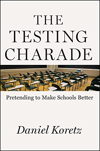 The Testing Charade: Pretending to Make Schools Better