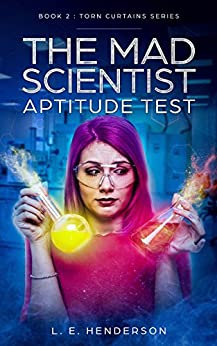 The Mad Scientist Aptitude Test - Kindle Single: Book 2 : Torn Curtains Series by [Henderson, L. E.]
