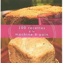 100 RECETTES A LA MACHINE A PAIN