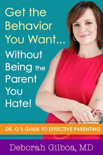 Get the Behavior You Want... Without Being the Parent You Hate!: Dr. G's Guide to Effective Parenting cover