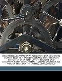 Bibliotheca Germanica; Verzeichniss der Vom Jahre 1830 Bis Ende 1875 in Deutschland Erschienenen Schriften Ãœber Altdeutsche Sprache und Literatur, Neb, Carl Heinrich Herrmann, 1149302615