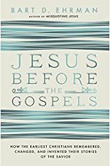 Jesus Before the Gospels: How the Earliest Christians Remembered, Changed, and Invented Their Stories of the Savior Paperback