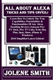 Download All About Alexa Tricks And Tips Unveil!: Learn How To Unlock The True Capabilities, Potentialities & Functionalities Of Any Alexa Enabling Devices ... & Windows). 2018 Simplified Latest Edition! in PDF ePUB Free Online