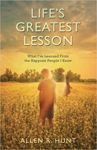 Life's Greatest Lesson: Allen R. Hunt: 9781937509583: Amazon.com ...