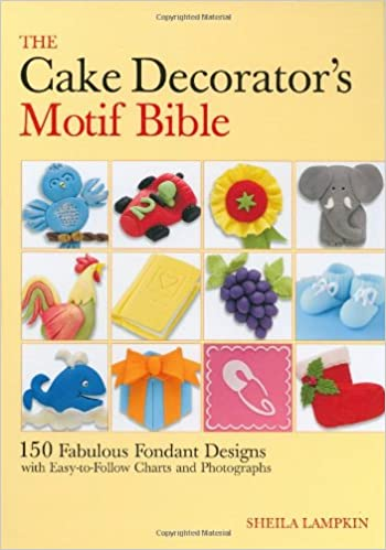 the cake decorators motif bible 150 fabulous fondant designs with easytofollow charts and photographs