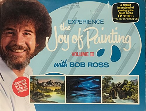 Experience the Joy of Painting III (Three) with Bob Ross: A detailed instructional oil painting Guide Based on the TV Series 'The Joy of Painting III'.