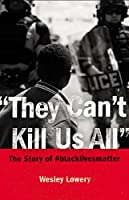 They Can't Kill Us All: The Story of #blacklivesmatter