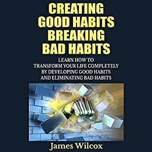 Creating Good Habits Breaking Bad Habits Audiobook