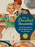 The Decadent Housewife: Fun and Flirty Secrets to Keep Him Wrapped around Your Little Finger