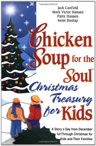 Read Online Chicken Soup for the Soul Christmas Treasury for Kids: A Story a Day from December 1st Through Christmas for Kids and Their Families PDF