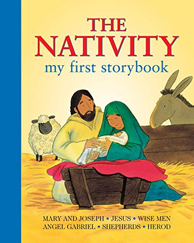 The Nativity: My First Storybook: Mary And Joseph; Jesus; Wise Men; Angel Gabriel; Shepherds; Herod