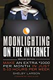 Moonlighting on the Internet: Five World Class Experts Reveal Proven Ways to Make and Extra Paycheck Online Each Month
